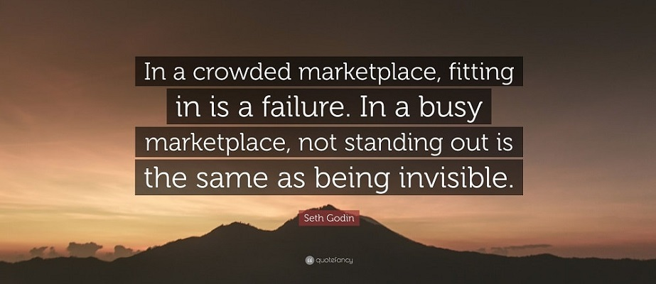 In a crowded marketplace, fitting in is a failure. In a busy marketplace, not standing out is the same as being invisible.